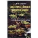 Cartea completa a ierburilor si a plantelor aromatice - L.P. Da Legnano, editura Antet Revolution