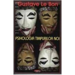 Psihologia timpurilor noi - Gustave Le Bon, editura Antet