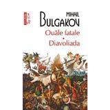 Ouale fatale. Diavoliada - Mihail Bulgakov, editura Polirom