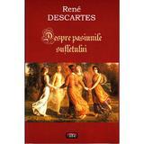 Despre pasiunile sufletului - Rene Descartes, editura Antet
