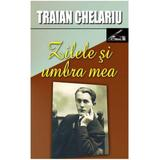 Zilele si umbra mea vol.1 - Traian Chelariu, editura Ideea Europeana
