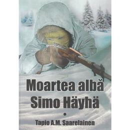 Moartea alba: Simo Hayha - Tapio A.M. Saarelainen, editura Miidecarti