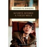 Scurta istorie a vietii mele - Stephen W. Hawking, editura Humanitas