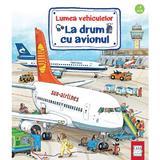 Lumea vehiculelor: La drum cu avionul - Susanne Gernhauser, Wolfgang Metzger, editura Casa