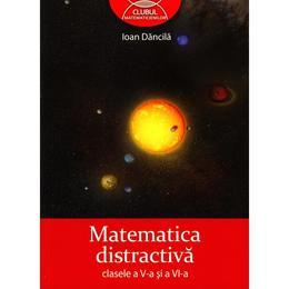 Matematica distractiva clasa 5 si 6 - Ioan Dancila, editura Grupul Editorial Art