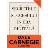 Secretele succesului in era digitala - Dale Carnegie, editura Curtea Veche
