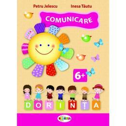 Comunicare 6 ani+ - Petru Jelescu, Raisa Jelescu, Inesa Tautu, editura Dorinta