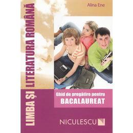 Romana. Ghid de pregatire pentru bac. Ed. 2016 - Alina Ene, editura Niculescu