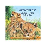 Aventurile unui pui de leu - Sa cunoastem lumea inconjuratoare!, editura Biblion