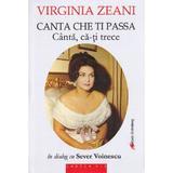Canta che ti passa. Canta, ca-ti trece - Virginia Zeani in dialog cu Sever Voinescu, editura Galaxia Gutenberg