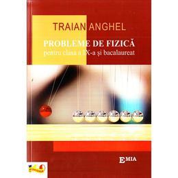 Probleme de fizica - Clasa 9 si Bacalaureat - Traian Anghel, editura Emia