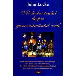 Al doilea tratat despre guvernamantul civil - John Locke, editura Antet