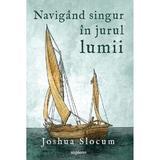 Navigand singur in jurul lumii - Joshua Slocum, editura Grupul Editorial Art