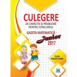 2017 Culegere de exercitii si probleme pentru Concursul Gazeta Matematica Junior (cls. pregatitoare), editura Didactica Publishing House