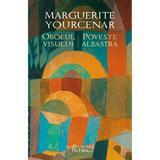 Obolul visului. Poveste albastra - Marguerite Yourcenar, editura Humanitas