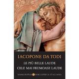 Le piu belle laude. Cele mai frumoase laude - Iacopone da Todi, editura Humanitas