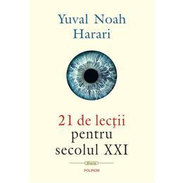 21 de lectii pentru secolul XXI - Yuval Noah Harari, editura Polirom
