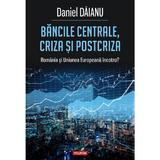 Bancile centrale, criza si postcriza - Daniel Daianu, editura Polirom