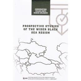 Prospective studies of the Wider Black Sea Region - Iulian Chifu, Narciz Balasoiu, editura Ispri