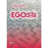 Egometria- Egometrie - Elisabeta Botan, editura Limes