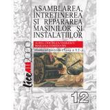 Asamblarea, intretinerea si repararea masinilor si instalatiilor - Clasa 12 - Manual - Aurel Ciocirlea-Vasilescu, editura All