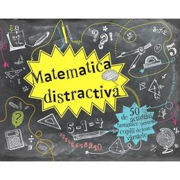 Matematica distractiva - 50 de activitati fantastice pentru copiii de toate varstele, editura Didactica Publishing House