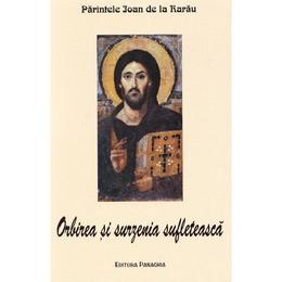 Orbirea si surzenia sufleteasca - Parintele Ioan de la Rarau, editura Panaghia