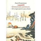 Civilizatie japoneza - Anca Focseneanu, editura Eikon