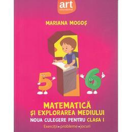 Matematica si explorarea mediului - Clasa a 1-a - Noua culegere - Mariana Mogos, editura Grupul Editorial Art