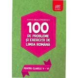 100 de probleme si exercitii de limba romana pentru clasele 5-6 - Adina Dragomirescu, editura Grupul Editorial Art