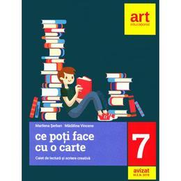 Ce poti face cu o carte - Clasa 7 - Caiet de lectura si scriere creativa - Marilena Serban, Madalina Vincene, editura Grupul Editorial Art