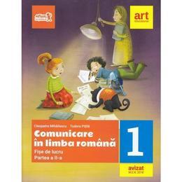 Comunicare in limba romana - Clasa 1. Partea 2 - Fise de lucru - Cleopatra Mihailescu, editura Grupul Editorial Art