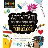 Activitati pentru copii isteti - Tehnologie, editura Litera