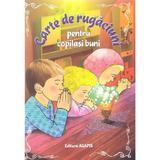 Carte de rugaciuni pentru copilasi buni, editura Agapis