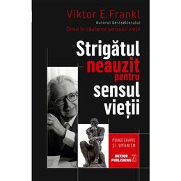 Strigatul neauzit pentru sensul vietii - Viktor E. Frankl, editura Meteor Press