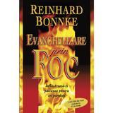 Evanghelizare prin foc - Reinhard Bonnke, editura Casa Cartii