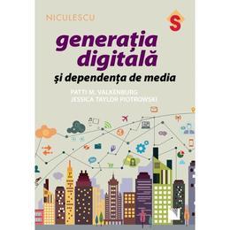 Generatia Digitala Si Dependenta De Media - Patti M. Valkenburg, J. T. Piotrowski