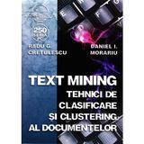 Text mining. Tehnici de clasificare si clustering al documentelor - Radu G. Cretulescu, editura Albastra