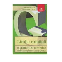 Limba romana, o gramatica sintetica - Adrian Costache, Georgeta Costache, editura Grupul Editorial Art
