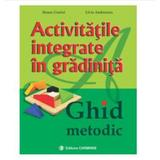 Activitatile Integrate In Gradinita. Ghid Metodic - Ileana Gurlui, Livia Andreescu, editura Carminis