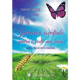 Intrebari esentiale pentru o viata mai buna - Christa Lassel, editura Total Publishing