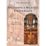 O istorie a muzicii universale Vol.2 De la Bach la Beethoven - Ioana Stefanescu, editura Grafoart
