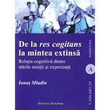 De la res cogitans la mintea extinsa - Ionut Mladin, editura Institutul European