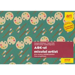 ABC-ul micului artist. Arte vizuale si abilitati practice - Clasa Pregatitoare - Cleopatra Mihailescu, editura Grupul Editorial Art
