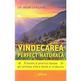 Vindecarea perfect naturala - Henry Lindlahr, editura Ganesha