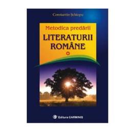 Metodica predarii literaturii romane - Constantin Schiopu, editura Carminis