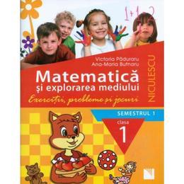 Matematică şi explorarea mediului Cls 1 Semestrul 1 Exercitii, probleme si jocuri- Victoria Paduraru, editura Niculescu