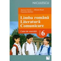 Limba Romana. Literatura. Comunicare Cls 6 Caiet De Exercitii - Mariana Cheroiu, Mihaela Musat, editura Niculescu