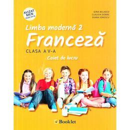 Limba Moderna 2 Franceza Cls 5 Caiet De Lucru - Gina Belabed, Claudia Dobre