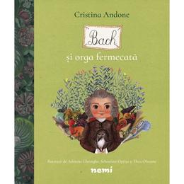 Bach si orga fermecata - Cristina Andone, Adriana Gheorghe, editura Nemira